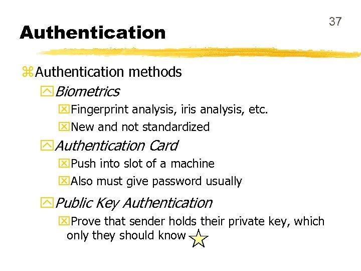 Authentication z Authentication methods y. Biometrics x. Fingerprint analysis, iris analysis, etc. x. New