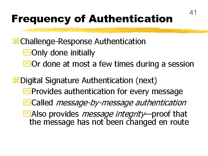 Frequency of Authentication 41 z Challenge-Response Authentication y. Only done initially y. Or done