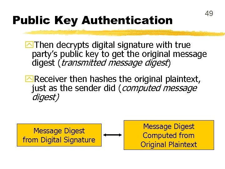 Public Key Authentication 49 y. Then decrypts digital signature with true party's public key