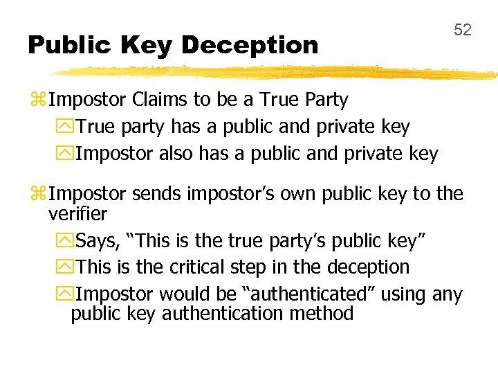 Public Key Deception 52 z Impostor Claims to be a True Party y. True