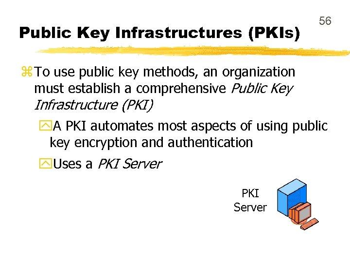 Public Key Infrastructures (PKIs) 56 z To use public key methods, an organization must