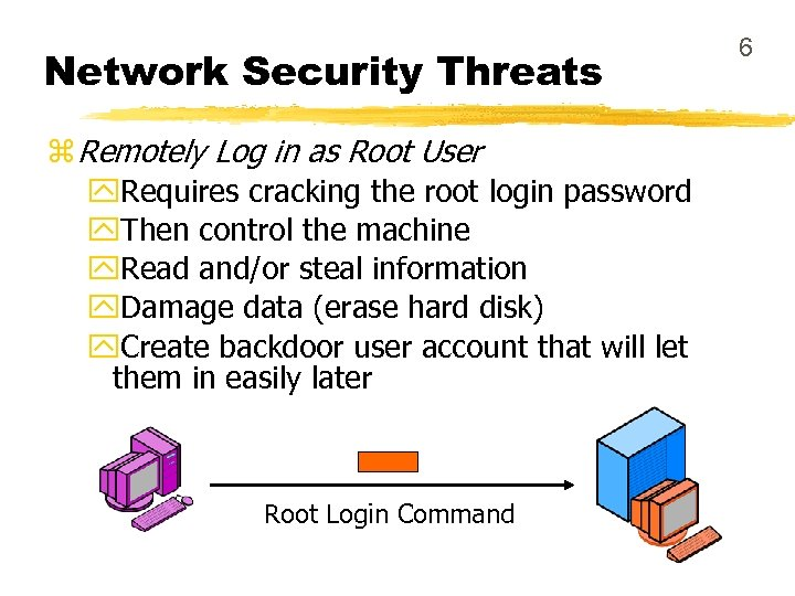 Network Security Threats z Remotely Log in as Root User y. Requires cracking the