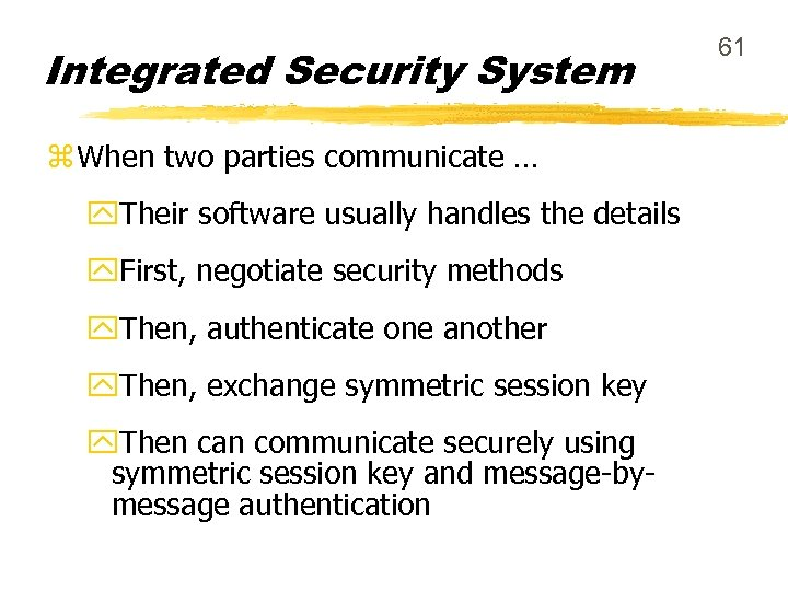 Integrated Security System z When two parties communicate … y. Their software usually handles