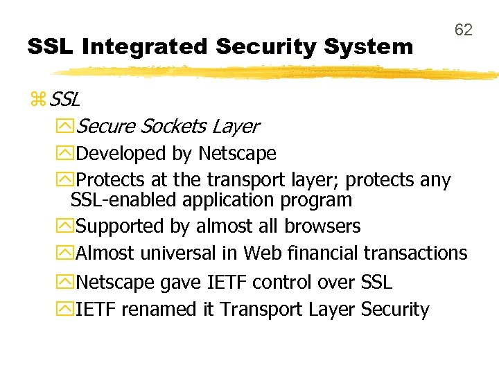 SSL Integrated Security System 62 z SSL y. Secure Sockets Layer y. Developed by
