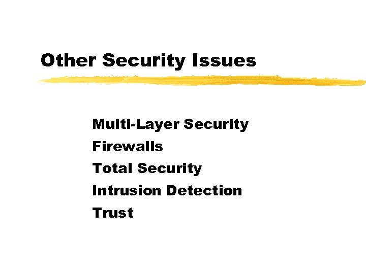 Other Security Issues Multi-Layer Security Firewalls Total Security Intrusion Detection Trust