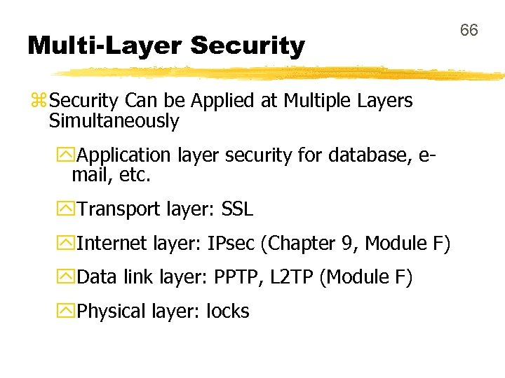 Multi-Layer Security z Security Can be Applied at Multiple Layers Simultaneously y. Application layer