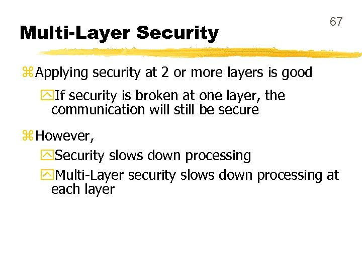 Multi-Layer Security 67 z Applying security at 2 or more layers is good y.