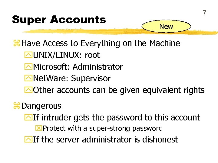 Super Accounts 7 New z Have Access to Everything on the Machine y. UNIX/LINUX: