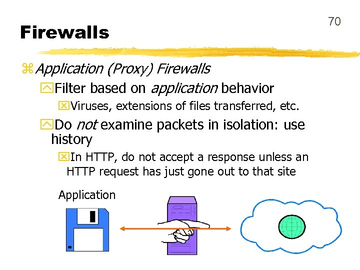 Firewalls z Application (Proxy) Firewalls y. Filter based on application behavior x. Viruses, extensions