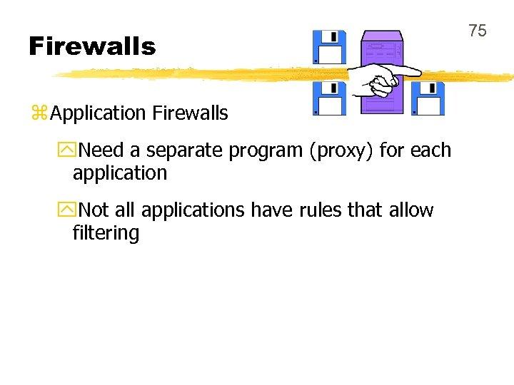 Firewalls z Application Firewalls y. Need a separate program (proxy) for each application y.