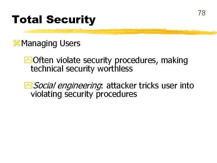 Total Security z Managing Users y. Often violate security procedures, making technical security worthless