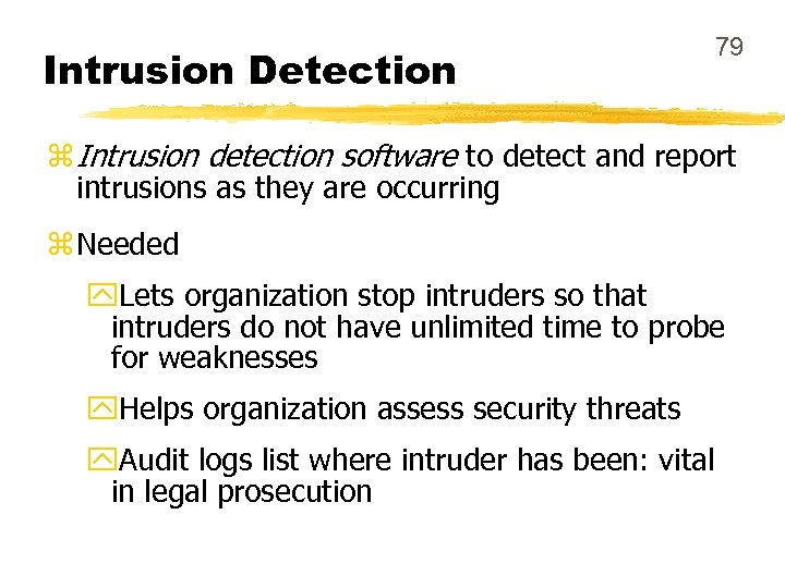 Intrusion Detection 79 z Intrusion detection software to detect and report intrusions as they
