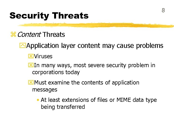 Security Threats 8 z Content Threats y. Application layer content may cause problems x.