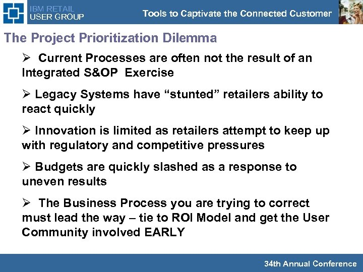 IBM RETAIL USER GROUP Tools to Captivate the Connected Customer The Project Prioritization Dilemma