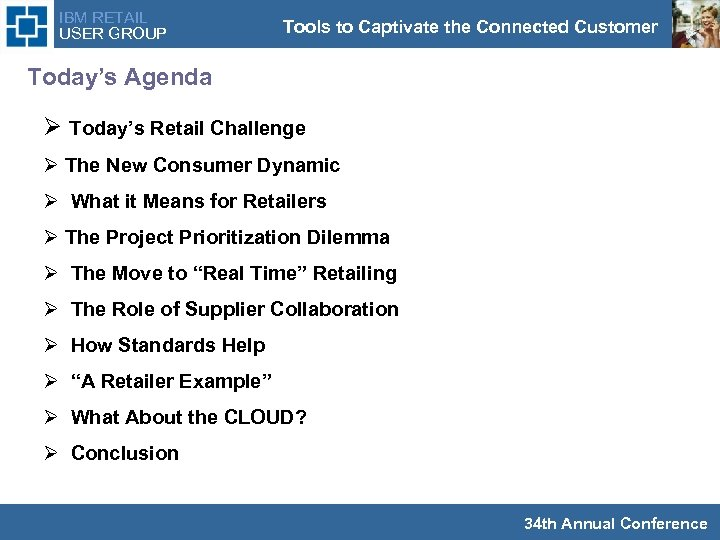 IBM RETAIL USER GROUP Tools to Captivate the Connected Customer Today's Agenda Ø Today's