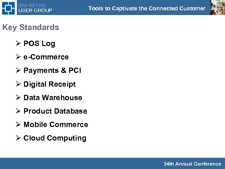 IBM RETAIL USER GROUP Tools to Captivate the Connected Customer Key Standards Ø POS