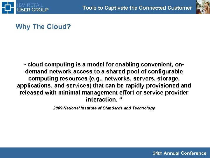 """IBM RETAIL USER GROUP Tools to Captivate the Connected Customer Why The Cloud? """""""