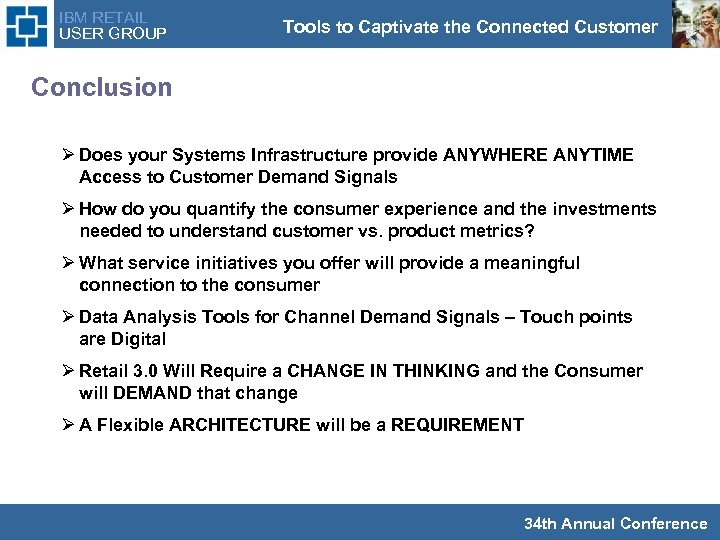 IBM RETAIL USER GROUP Tools to Captivate the Connected Customer Conclusion Ø Does your