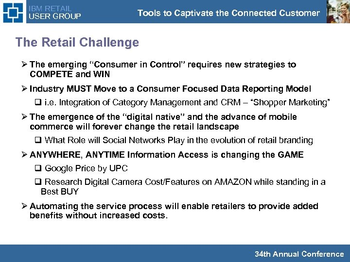 IBM RETAIL USER GROUP Tools to Captivate the Connected Customer The Retail Challenge Ø
