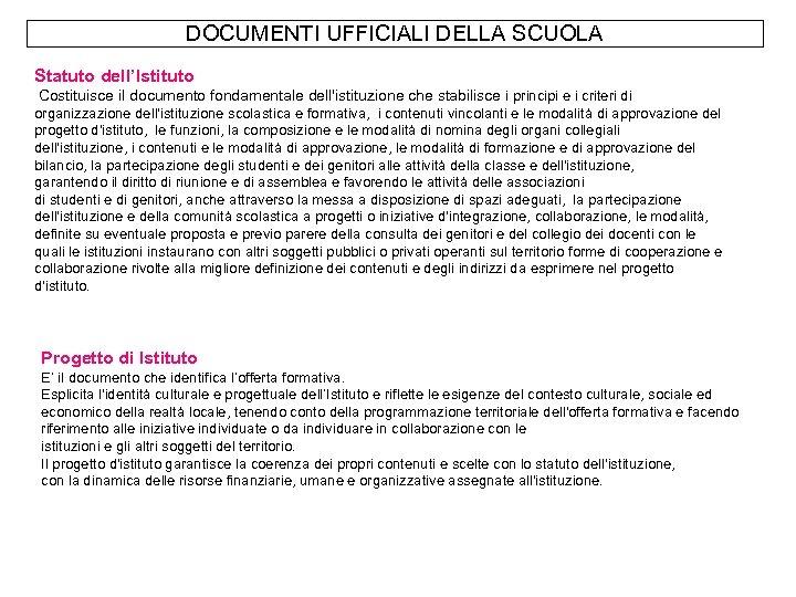DOCUMENTI UFFICIALI DELLA SCUOLA Statuto dell'Istituto Costituisce il documento fondamentale dell'istituzione che stabilisce i