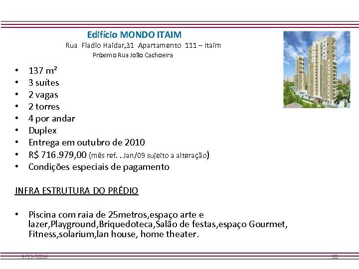 Edifício MONDO ITAIM Rua Fladlo Haidar, 31 Apartamento 111 – Itaim Próximo Rua João