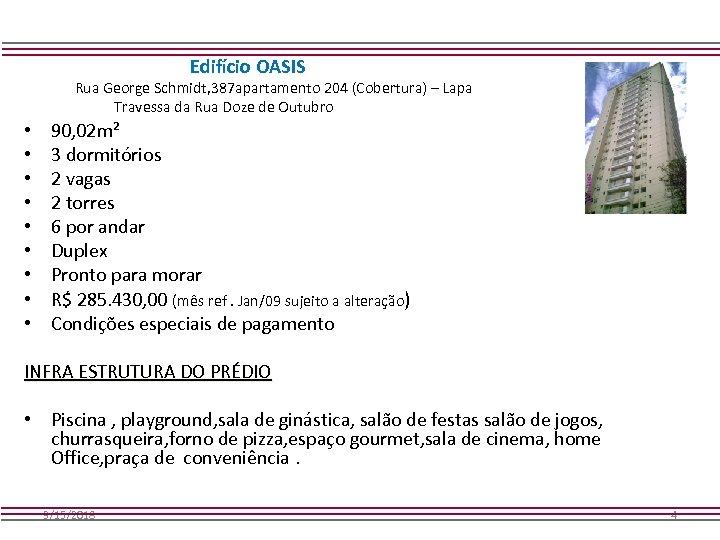 Edifício OASIS Rua George Schmidt, 387 apartamento 204 (Cobertura) – Lapa Travessa da Rua
