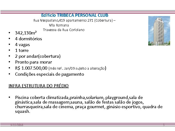Edifício TRIBECA PERSONAL CLUB • • Rua Vespasiano, 419 apartamento 271 (Cobertura) – Vila