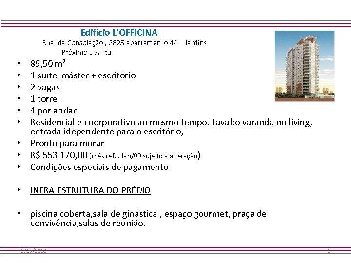 Edifício L'OFFICINA Rua da Consolação , 2825 apartamento 44 – Jardins Próximo a Al