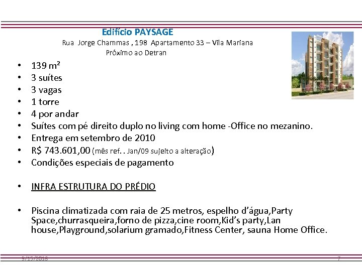 Edifício PAYSAGE Rua Jorge Chammas , 198 Apartamento 33 – Vila Mariana Próximo ao