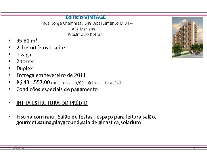 Edifício VINTAGE Rua Jorge Chammas , 348 Apartamento M 04 – Vila Mariana Próximo