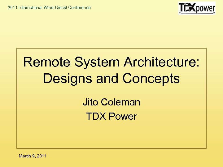 2011 International Wind-Diesel Conference Remote System Architecture: Designs and Concepts Jito Coleman TDX Power