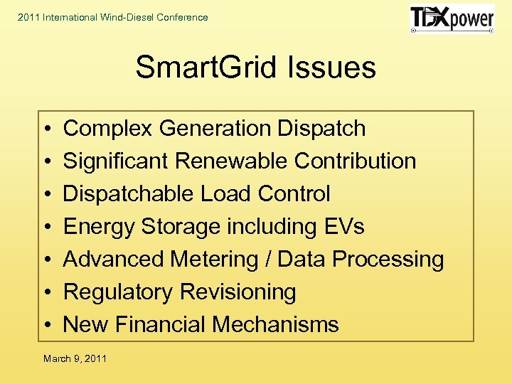 2011 International Wind-Diesel Conference Smart. Grid Issues • • Complex Generation Dispatch Significant Renewable