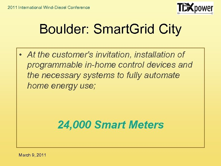 2011 International Wind-Diesel Conference Boulder: Smart. Grid City • At the customer's invitation, installation