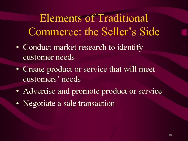 Elements of Traditional Commerce: the Seller's Side • Conduct market research to identify customer