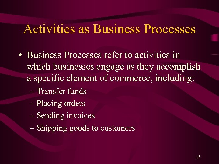 Activities as Business Processes • Business Processes refer to activities in which businesses engage