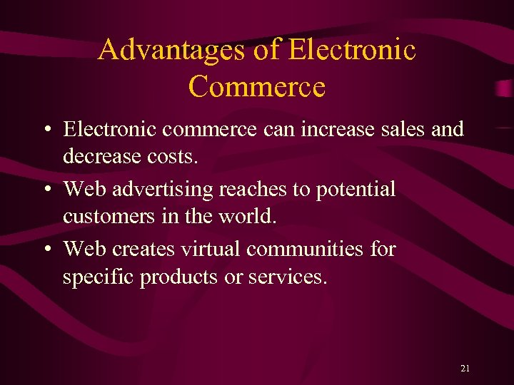 Advantages of Electronic Commerce • Electronic commerce can increase sales and decrease costs. •