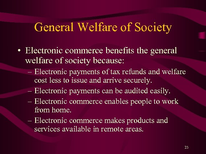 General Welfare of Society • Electronic commerce benefits the general welfare of society because: