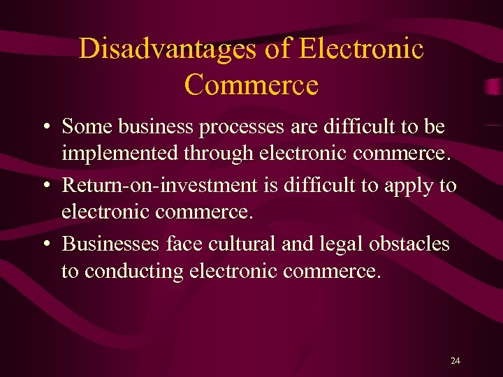 Disadvantages of Electronic Commerce • Some business processes are difficult to be implemented through