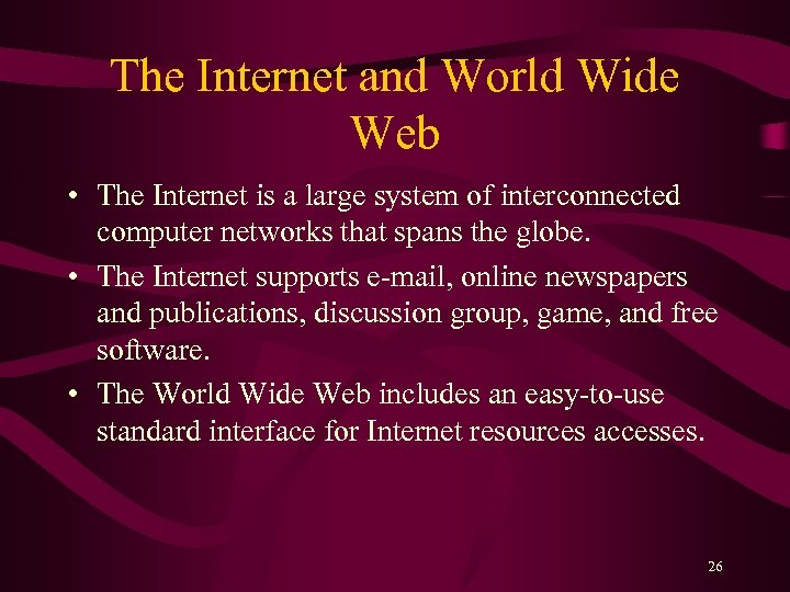 The Internet and World Wide Web • The Internet is a large system of