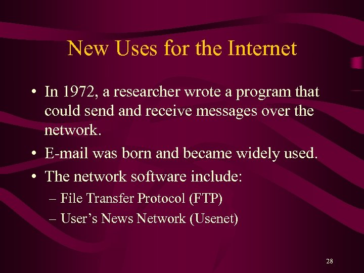 New Uses for the Internet • In 1972, a researcher wrote a program that