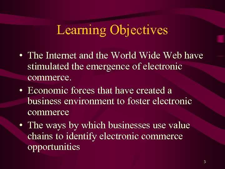 Learning Objectives • The Internet and the World Wide Web have stimulated the emergence