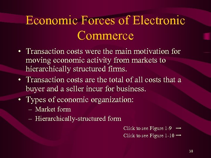 Economic Forces of Electronic Commerce • Transaction costs were the main motivation for moving