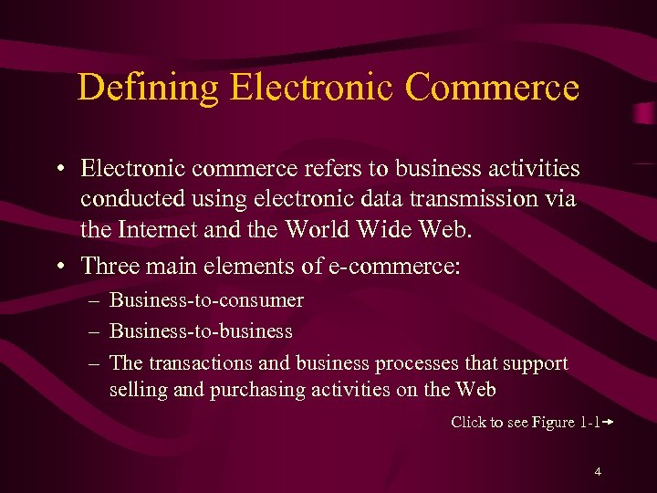 Defining Electronic Commerce • Electronic commerce refers to business activities conducted using electronic data