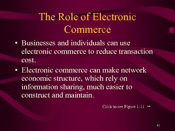The Role of Electronic Commerce • Businesses and individuals can use electronic commerce to