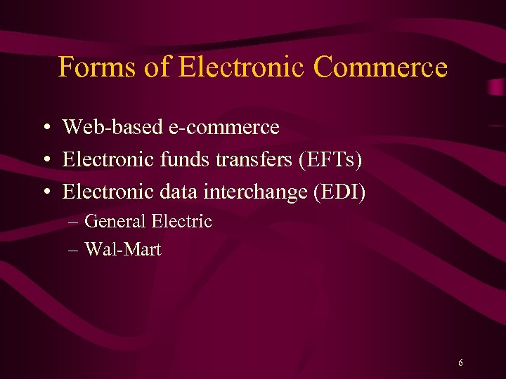 Forms of Electronic Commerce • Web-based e-commerce • Electronic funds transfers (EFTs) • Electronic
