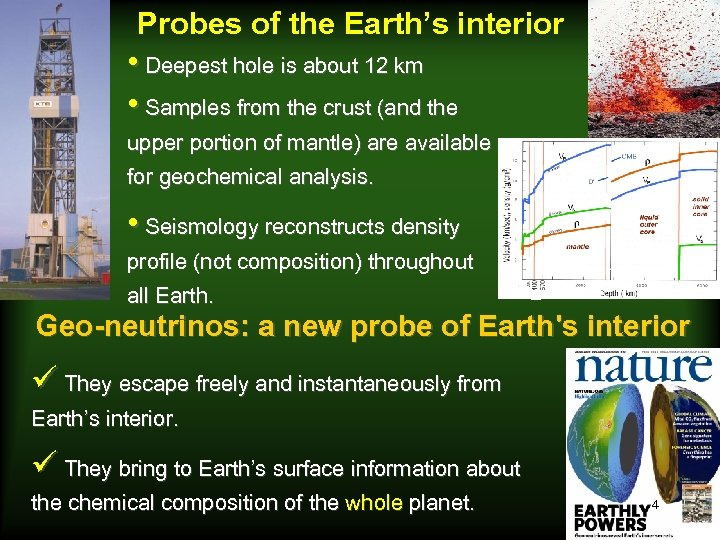 Probes of the Earth's interior • Deepest hole is about 12 km • Samples