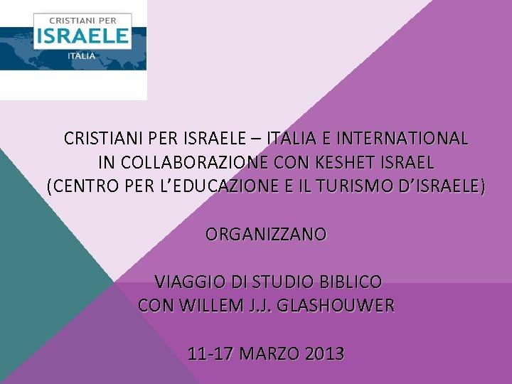 CRISTIANI PER ISRAELE – ITALIA E INTERNATIONAL IN COLLABORAZIONE CON KESHET ISRAEL (CENTRO PER