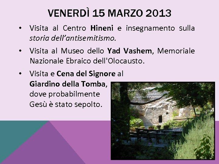 VENERDÌ 15 MARZO 2013 • Visita al Centro Hineni e insegnamento sulla storia dell'antisemitismo.