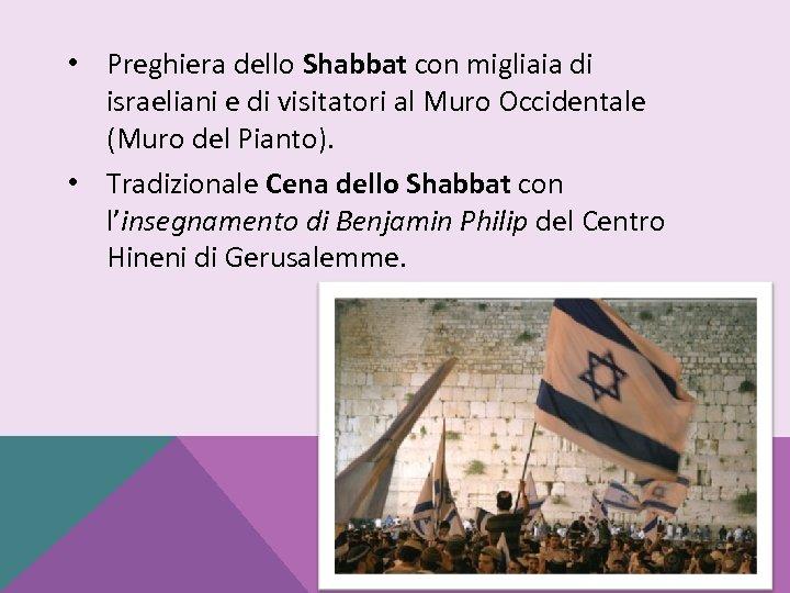 • Preghiera dello Shabbat con migliaia di israeliani e di visitatori al Muro