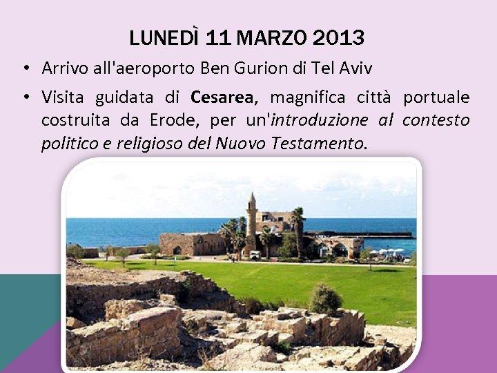 LUNEDÌ 11 MARZO 2013 • Arrivo all'aeroporto Ben Gurion di Tel Aviv • Visita
